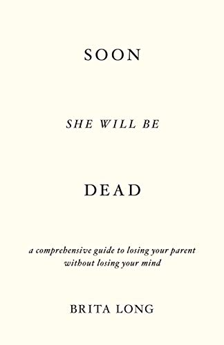 Soon She Will Be Dead - A book by Brita Long